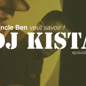 Oncle Ben veut savoir ! #06 avec DJ Kista