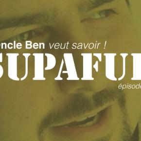 Oncle Ben veut savoir ! #07 avec Supafuh